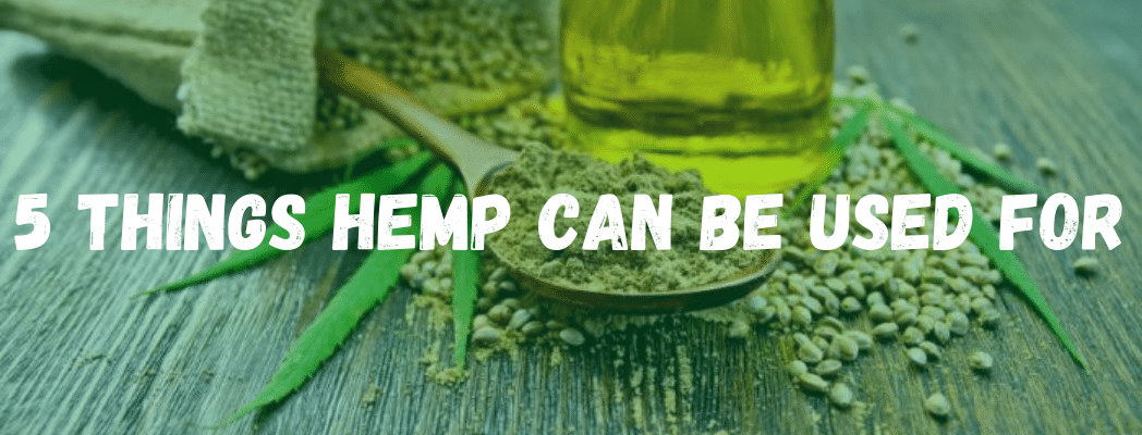 5 Things Hemp Can Be Used For