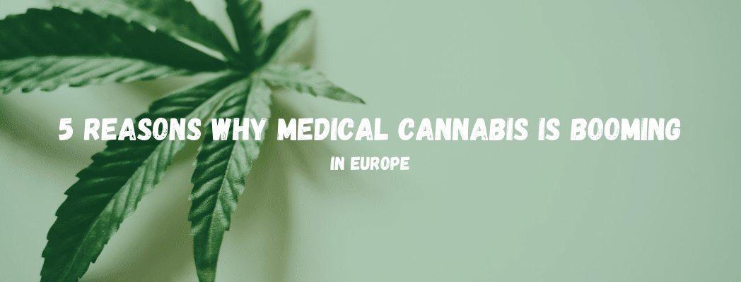 5 Reasons Why Medical Cannabis Use Is Increasing In Europe